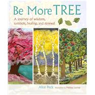 Be More Tree by Peck, Alice; Launay, Melissa, 9781782493389