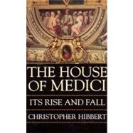 The House of Medici: Its Rise and Fall by Hibbert, Christopher, 9780688053390
