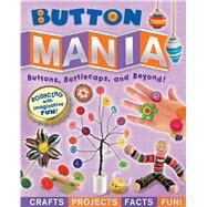 Button Mania Buttons, Bottlecaps, and Beyond! by Formaro, Amanda, 9780794433390