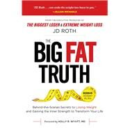 The Big Fat Truth by Roth, J. D.; Wyatt, Holly R., M.D., 9781621453390