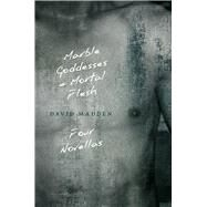 Marble Goddesses and Mortal Flesh by Madden, David, 9781621903390