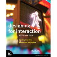 Designing for Interaction Creating Innovative Applications and Devices by Saffer, Dan, 9780321643391