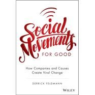 Social Movements for Good: How Companies and Causes Create Viral Change by Feldmann, Derrick, 9781119133391