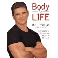 Body for Life: 12 Weeks to Mental and Physical Strength by Phillips, Bill, 9780060193393
