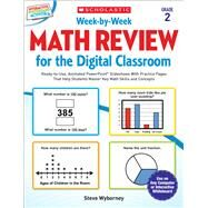 Week-by-Week Math Review for the Digital Classroom: Grade 2 Ready-to-Use, Animated PowerPoint® Slideshows With Practice Pages That Help Students Master Key Math Skills and Concepts by Wyborney, Steve, 9780545773393