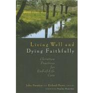 Living Well and Dying Faithfully by Swinton, John, 9780802863393