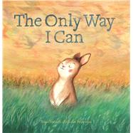 The Only Way I Can by Grubman, Bonnie; Westermann, Carolien, 9781605373393