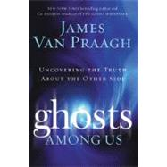 Ghosts among Us : Uncovering the Truth about the Other Side by Van Praagh, James, 9780061553394