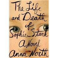 The Life and Death of Sophie Stark by North, Anna, 9780399173394