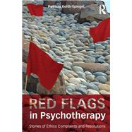 Red Flags in Psychotherapy: Stories of Ethics Complaints and Resolutions by Keith-Spiegel; Patricia, 9780415833394
