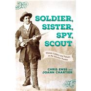 Soldier, Sister, Spy, Scout by Enss, Chris; Chartier, Joann, 9781493023394