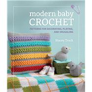 Modern Baby Crochet: Patterns for Decorating, Playing, and Snuggling by , 9781604683394