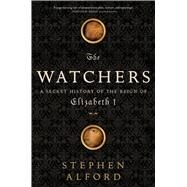 The Watchers A Secret History of the Reign of Elizabeth I by Alford, Stephen, 9781608193394