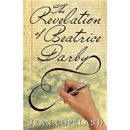 The Revelation of Beatrice Darby by Copeland, Jean, 9781626393394