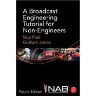 A Broadcast Engineering Tutorial for Non-Engineers by Pizzi; Skip, 9780415733397