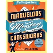 The New York Times Marvelous Monday Crosswords 50 Extra Easy Puzzles from the Pages of The New York Times by Unknown, 9781250063397
