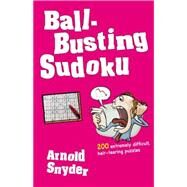 Ball-Busting Sudoku 200 Extremely Difficult Hair-Tearing Puzzles by Snyder, Arnold, 9781580423397