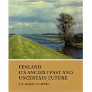 Fenland: Its Ancient Past and Uncertain Future by Edited by Harry Godwin, 9780521103398