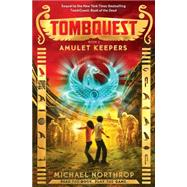 Amulet Keepers (TombQuest, Book 2) by Northrop, Michael, 9780545723398