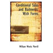 Conditional Sales and Bailments : With Forms by Morrill, William Weeks, 9780559203398
