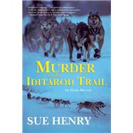 Murder on the Iditarod Trail by Henry, Sue, 9780802123398