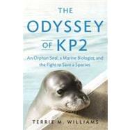 The Odyssey of KP2 An Orphan Seal, a Marine Biologist, and the Fight to Save a Species by Williams, Terrie M., 9781594203398