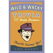 Wild and Wacky Trivia 717 Brain Drainers That'll Stump Ya! by Harry, Lou; Owsley, Anthony; Berman, Eric, 9781604333398