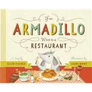 If An Armadillo Went to a Restaurant by Fischer, Ellen; Wood, Laura, 9781938063398