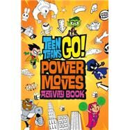 Teen Titans Go!: Power Moves Activity Book by Belle, Magnolia, 9780316333399
