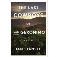 The Last Cowboys of San Geronimo by Stansel, Ian, 9780544963399