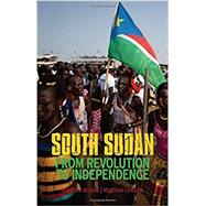 South Sudan From Revolution to Independence by Arnold, Matthew; LeRiche, Matthew, 9780199333400