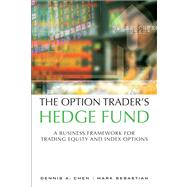 The Option Trader's Hedge Fund A Business Framework for Trading Equity and Index Options by Chen, Dennis A.; Sebastian, Mark, 9780132823401