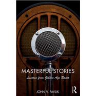 Masterful Stories: Lessons from Golden Age Radio by Pavlik; John V, 9781138693401