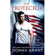 The Protector A Sons of Texas Novel by Grant, Donna, 9781250083401