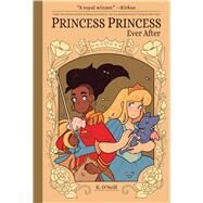 Princess Princess Ever After by O'neill, Katie; Yarwood, Ari; Chao, Fred, 9781620103401