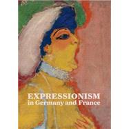 Expressionism in Germany and France: From Van Gogh to Kandinsky by Benson, Timothy O.; Easton, Laird M. (CON); Grammont, Claudine (CON); Josenhans, Frauke (CON); Kropmanns, Peter (CON), 9783791353401