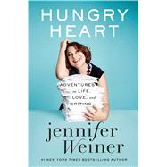 Hungry Heart Adventures in Life, Love, and Writing by Weiner, Jennifer, 9781476723402