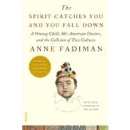 The Spirit Catches You and You Fall Down: A Hmong Child, Her American Doctors, and the Collision of Two Cultures by Fadiman, Anne, 9780374533403
