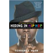 Hiding in Hip Hop On the Down Low in the Entertainment Industry--from Music to Hollywood by Dean, Terrance, 9781416553403