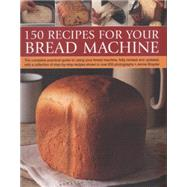 150 Recipes for Your Bread Machine: The Complete Practical Guide to Using Your Bread Machine, Fully Revised and Updated, With a Collection of Step-by-step Recipes, Shown in over 600 Phot by Shapter, jennie, 9781780193403