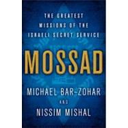 Mossad : The Greatest Missions of the Israeli Secret Service by Bar-Zohar, Michael; Mishal, Nissim, 9780062123404