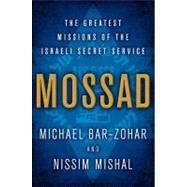 Mossad : The Greatest Missions of the Israeli Secret Service by Bar-Zohar, Michael; Mishal, Nissim, 9780062123404