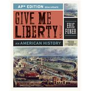 Give Me Liberty!: An American History (AP® Third Edition 2014 Update) by FONER,ERIC, 9780393263404