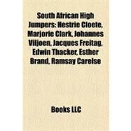 South African High Jumpers : Hestrie Cloete, Marjorie Clark, Johannes Viljoen, Jacques Freitag, Edwin Thacker, Esther Brand, Ramsay Carelse by , 9781157303404