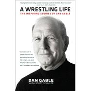 A Wrestling Life by Gable, Dan; Schulte, Scott (CON), 9781609383404