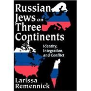 Russian Jews on Three Continents: Identity, Integration, and Conflict by Remennick,Larissa, 9780765803405
