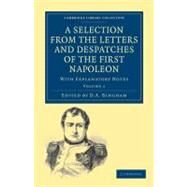 A Selection from the Letters and Despatches of the First Napoleon by Bonaparte, Napoleon; Bingham, D. A., 9781108023405