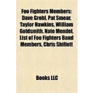 Foo Fighters Members : Dave Grohl, Pat Smear, Taylor Hawkins, William Goldsmith, Nate Mendel, List of Foo Fighters Band Members, Chris Shiflett by , 9781155553405