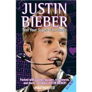 Justin Bieber Test Your Super-Fan Status: Packed With Puzzles, Quizzes, Crosswords, and More! by Strange, Jo, 9781438003405