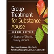 Group Treatment for Substance Abuse, Second Edition A Stages-of-Change Therapy Manual by Velasquez, Mary Marden; Crouch, Cathy; Stephens, Nanette Stokes; DiClemente, Carlo C., 9781462523405
